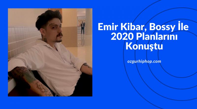 Emir Kibar, Bossy İle 2020 Planlarını Konuştu