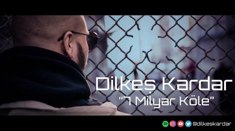 Dilkeş Kardar - 7 Milyar Köle Şarkısı Yayınlandı