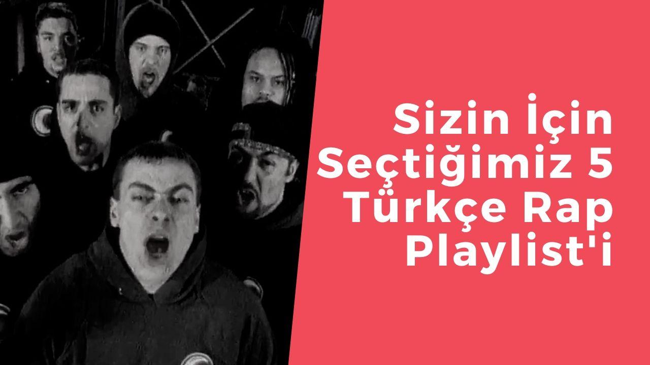 Sizin İçin Seçtiğimiz 5 Türkçe Rap Playlist'i