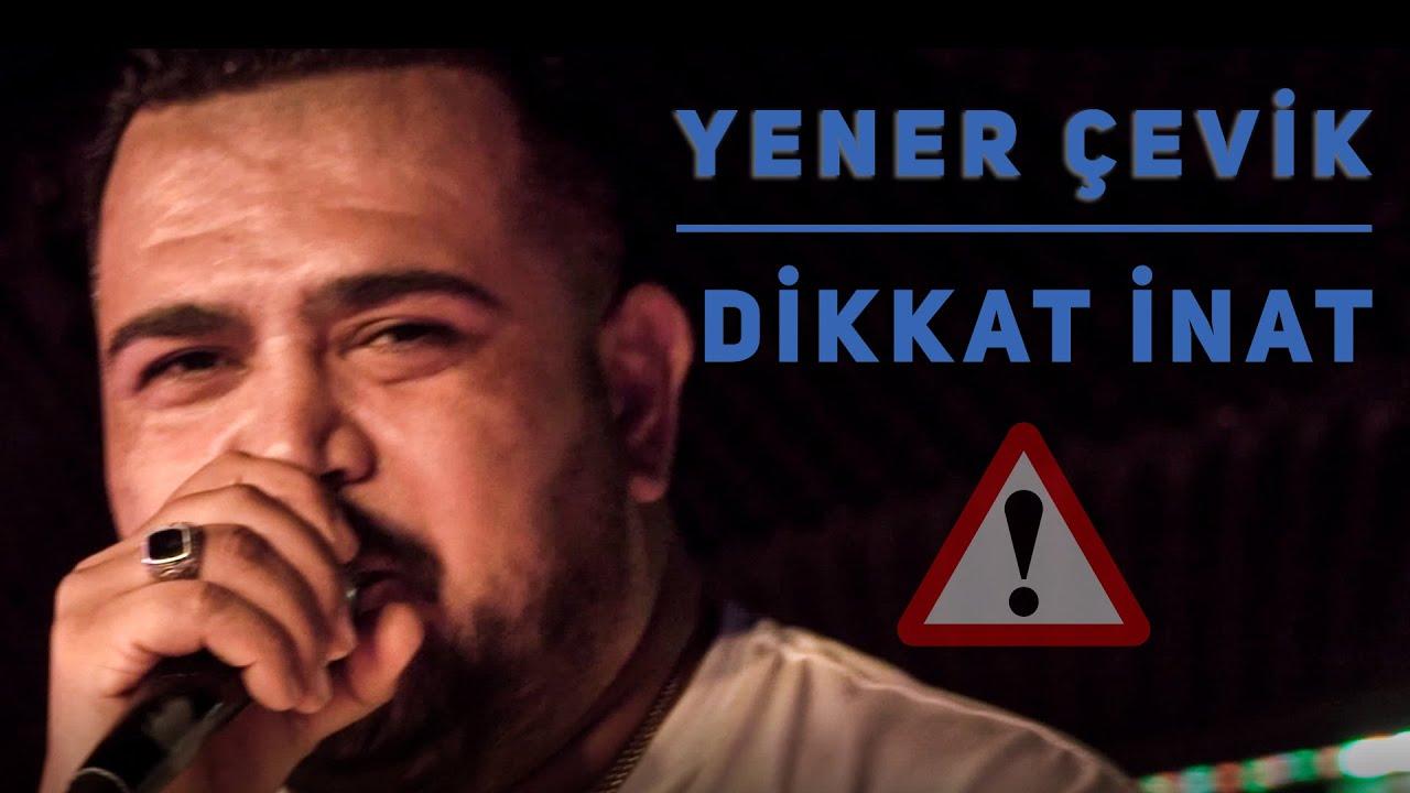 Yener Çevik - Dikkat İnat Şarkı Sözleri