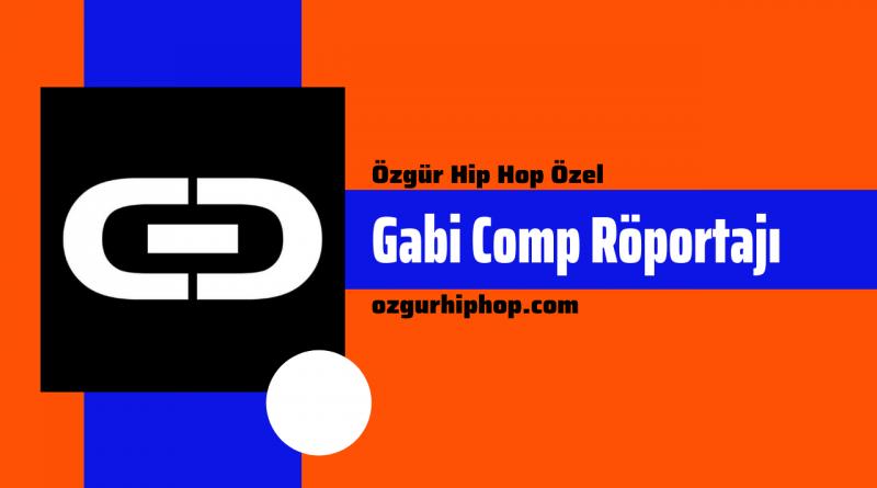 Özgür Hip Hop Özel: Gabi Comp Röportajı