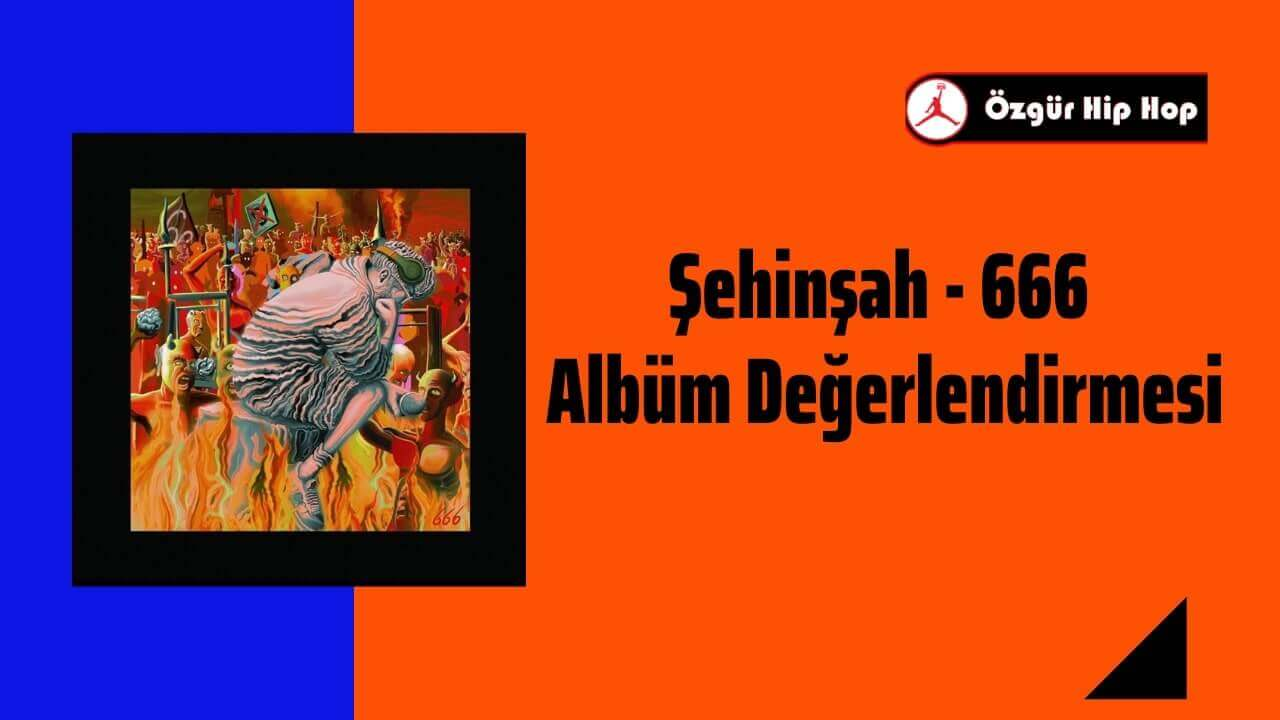 Şehinşah - 666 Albüm Değerlendirmesi