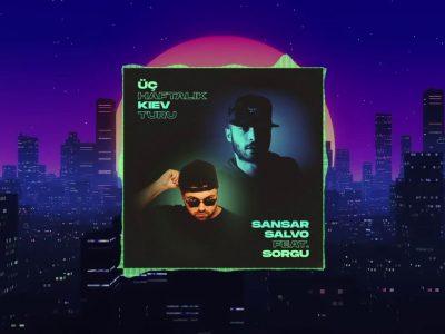 Sansar Salvo feat. Sorgu - Üç Haftalık Kiev Turu Şarkı Sözleri