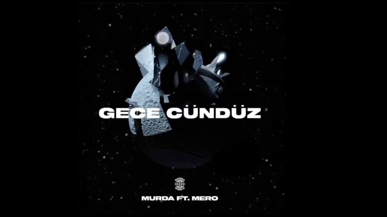 Murda Ft. Mero - Gece Gündüz Şarkı Sözleri - Özgür Hip Hop